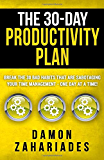 The 30-Day Productivity Plan: Break The 30 Bad Habits That Are Sabotaging Your Time Management - One Day At A Time! (The 30-Day Productivity Guide Series)