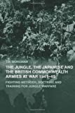 img - for The Jungle, Japanese and the British Commonwealth Armies at War, 1941-45: Fighting Methods, Doctrine and Training for Jungle Warfare (Military History and Policy) book / textbook / text book