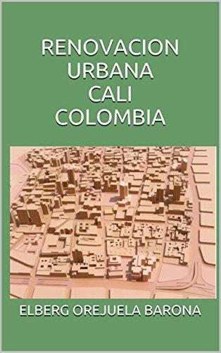Descargar Libro Renovacion Urbana Cali Colombia Elberg Orejuela Barona