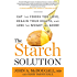 The Starch Solution:Eat the Foods You Love, Regain Your Health, and Lose the Weight for Good!