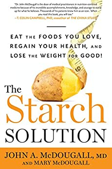 The Starch Solution:Eat the Foods You Love, Regain Your Health, and Lose the Weight for Good! by [McDougall, John, McDougall, Mary]