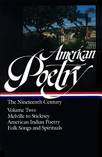 American Poetry: The Nineteenth Century, Vol. 2: Herman Melville to Stickney, American Indian Poetry, Folk Songs and Spi