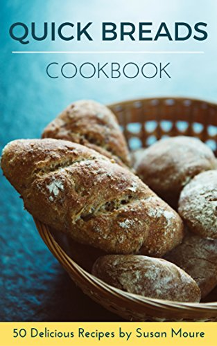 Quick Bread Cookbook: 50 Delicious Recipes of Savory Quick Breads, Sweet Quick Breads and Classic Bread Recipes by [Moure, Susan]