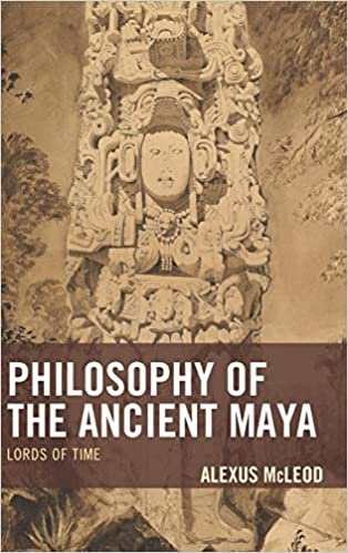 Philosophy of the Ancient Maya Lords of Time