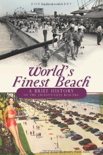 World's Finest Beach: A Brief History of the Jacksonville Beaches (Fl Jacksonville Stores)