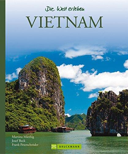 Vietnam – Die Welt erleben: Faszinierender Reise Bildband