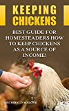 Keeping Chickens: Best Guide For Homesteaders How to Keep Chickens as A Source of Income!
