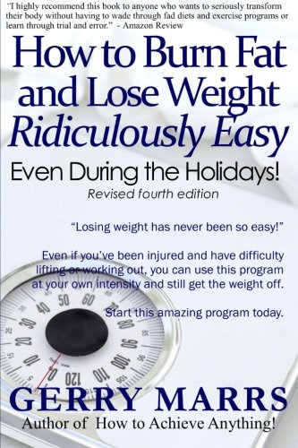 How to Burn Fat and Lose Weight Ridiculously Easy: Even During the Holidays!