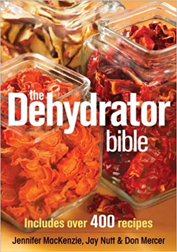 The Dehydrator Bible: Includes over 400 Recipes Paperback – March 27, 2009