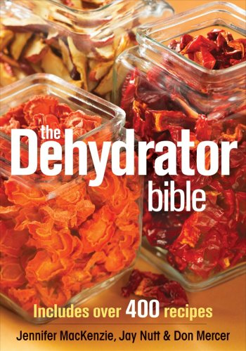 The Dehydrator Bible: Includes over 400 Recipes by Jennifer MacKenzie, Jay Nutt, Don Mercer