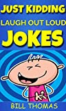 Just Kidding : Laugh Out Loud Jokes For Kids (Why So Serious : Laugh Out Loud Book Book 1)