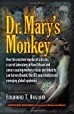 By Edward T. Haslam Dr. Mary's Monkey: How the Unsolved Murder of a Doctor, a Secret Laboratory in New Orleans and Cance (New edition)