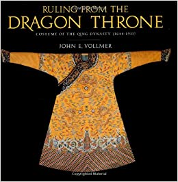 Ruling from the Dragon Throne: Costumes of the Qing Dynasty (1644-1911): Amazon.co.uk: John E. Vollmer: 9781580083072: Books