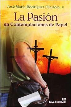 La Pasión En Contemplaciones De Papel por José María Rodríguez Olaizola Sj