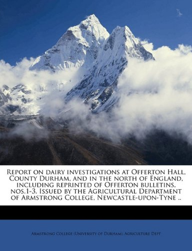 Download Report on dairy investigations at Offerton Hall, County Durham, and in the north of England, including reprinted of Offerton bulletins, nos.1-3. ... of Armstrong College, Newcastle-upon-Tyne .. pdf epub