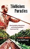 Tödliches Paradies: Über Kannibalen, Kolonialisten und Michael Rockefellers mysteriösen Tod