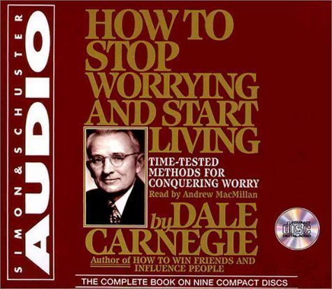 How to Stop Worrying and Start Living Unabridged Edition by Carnegie, Dale published by Simon & Schuster Audio (1999) Audio CD by Simon & Schuster Audio