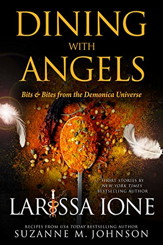 Dining with Angels: Bits & Bites from the Demonica Universe by Larissa Ione, Suzanne M. Johnson
