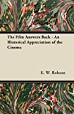 The Film Answers Back - an Historical Appreciation of the Cinema, E. W. Robson, 144744244X