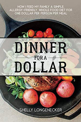 Dinner for a Dollar: How I feed my family a simple, allergy-friendly, whole food diet for one dollar per person per meal