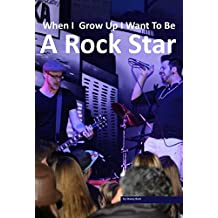 When I Grow Up I Want To Be A Rock Star