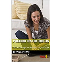 PARENTING TIPS FOR TODDLERS: Infant  age to the start of Preschool: Parent and Child Learning together