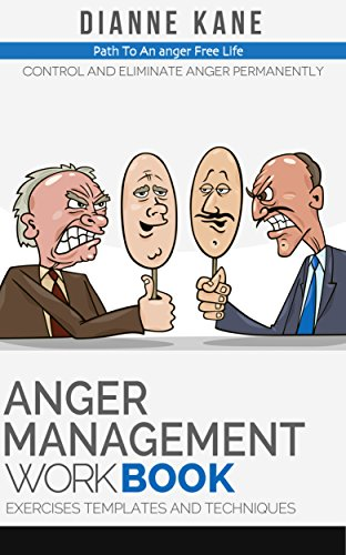 Anger Management Workbook: Control and eliminate anger permanently - exercises, templates, techniques for easy anger management (workbook)