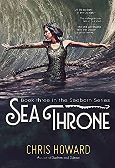 Sea Throne (The Seaborn Trilogy Book 3) by [Howard, Chris]