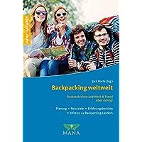 Backpacking weltweit: Rucksackreisen und Work & Travel - Aber richtig!