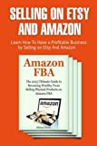 Selling on Etsy and Amazon: Learn How To Have a Profitable Business by Selling on Etsy And Amazon (amazon fba secrets, Etsy Selling Success, sell stuff on amazon) by Andrew Wood (2016-04-05)