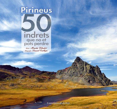 Descargar Libro Pirineus. 50 Indrets Que No Et Pots Perdre Marta Viladot Santaló