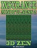 Insurance Mindfulness 2: 3D Zen (Volume 2)