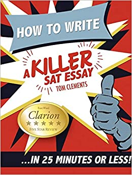How To Write A Killer SAT Essay An Award Winning Authors Practical