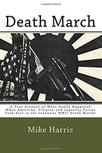 Death March: A True Account of What Really Happened When American, Filipino and Japanese Forces Took Part in the Infamous WWII Death March! pdf epub