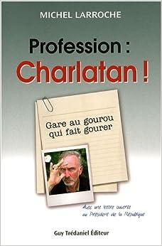 Book Profession : charlatan : Gare au gourou qui fait gourer !
