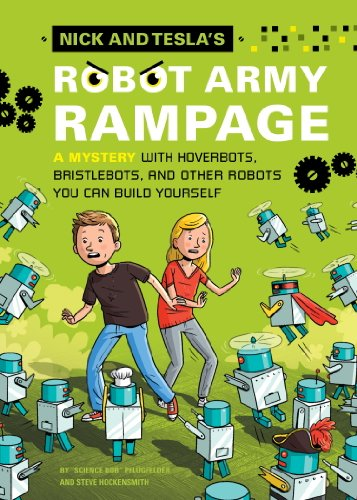 Nick and Tesla's Robot Army Rampage: A Mystery with Hoverbots, Bristle Bots, and Other Robots You Can Build Yourself by [Pflugfelder, Bob, Hockensmith, Steve]