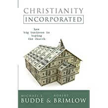 Christianity Incorporated: How Big Business is Buying the Church