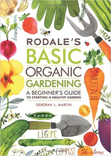 Rodaleu0027s Basic Organic Gardening: A Beginneru0027s Guide To Starting A Healthy  Garden: Deborah L. Martin: 9781609619831: Amazon.com: Books