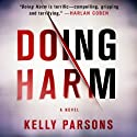 Doing Harm Audiobook by Kelly Parsons Narrated by Robert Petkoff