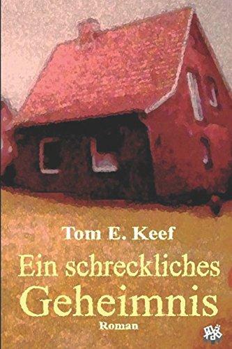 Ein schreckliches Geheimnis Taschenbuch – 4. November 2016 Tom E. Keef 1539904350 Fiction / Historical History / Holocaust