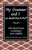 My Grammar and I (Or Should That Be 'Me'?): Old-School Ways to Sharpen Your English