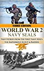 World War 2: Navy SEALs: True Stories from the First Navy SEALs: The Amphibious Scout & Raiders (Navy SEALs, World War 2, WW2, WWII, World War II, Service, BUDS, American Sniper Book 1)