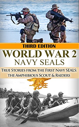 World War 2: Navy SEALs: True Stories from the First Navy SEALs: The Amphibious Scout & Raiders (Navy SEALs, World War 2, WW2, WWII, World War II, Service, BUDS, American Sniper Book 1) (World War 2 Navy compare prices)