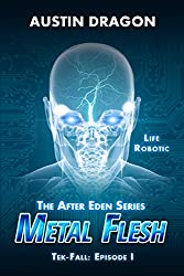 Metal Flesh (The After Eden Series: Tek-Fall, Episode I)