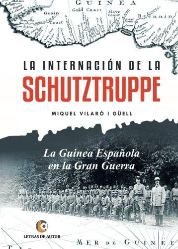 La internación de la SCHUTZTRUPPE: La Guinea Española en la Gran Guerra: Amazon.es: Vilaró i Güell, Miquel: Libros