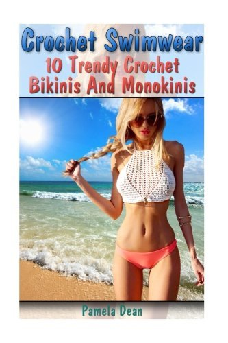 Crochet Swimwear: 10 Trendy Crochet Bikinis And Monokinis by Pamela Dean (2016-06-22) -