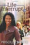 Life Interrupted, Priscilla Shirer, 1433670453