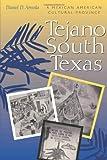 Tejano South Texas, Daniel D. Arreola, 0292705115