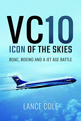 British Airways Airliner - VC10: Icon of the Skies: BOAC, Boeing and a Jet Age Battle
