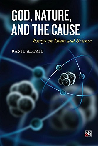 God, Nature, and the Cause: Essays on Islam and Science (Islamic Analytic Theology) [Basil Altaie] (Tapa Blanda)